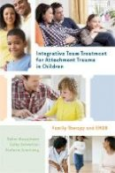 Wesselmann, Debra; Schweitzer, Cathy; Armstrong, Stefanie - Integrative Team Treatment for Attachment Trauma in Children - 9780393708189 - V9780393708189