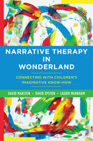 Marsten, David, Epston, David, Markham, Laurie - Narrative Therapy in Wonderland: Connecting with Children's Imaginative Know-How - 9780393708745 - V9780393708745