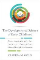 Gold, Claudia M. - The Developmental Science of Early Childhood: Clinical Applications of Infant Mental Health Concepts From Infancy Through Adolescence - 9780393709629 - V9780393709629