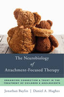 Baylin, Jonathan, Hughes, Daniel A. - The Neurobiology of Attachment-Focused Therapy: Enhancing Connection & Trust in the Treatment of Children & Adolescents (Norton Series on Interpersonal Neurobiology) - 9780393711042 - V9780393711042