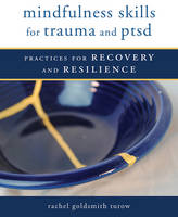Goldsmith Turow, Rachel - Mindfulness Skills for Trauma and PTSD: Practices for Recovery and Resilience - 9780393711264 - V9780393711264