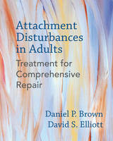 Brown PhD, Daniel P., Elliott PhD, David S. - Attachment Disturbances in Adults: Treatment for Comprehensive Repair - 9780393711523 - V9780393711523