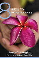 Enright, Robert - 8 Keys to Forgiveness (8 Keys to Mental Health) - 9780393734058 - V9780393734058