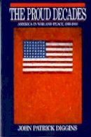 Diggins, John Patrick - The Proud Decades. America in War and Peace, 1941-1960.  - 9780393956566 - V9780393956566