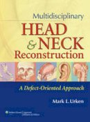 Mark L. Urken, Daniel Buchbinder, Peter D. Costantino - Multidisciplinary Head and Neck Reconstruction: A Defect-Oriented Approach - 9780397518357 - V9780397518357