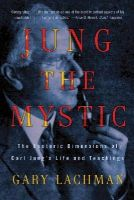 Lachman, Gary - Jung the Mystic: The Esoteric Dimensions of Carl Jung's Life and Teachings - 9780399161995 - V9780399161995