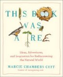 Cuff, Marcie Chambers - This Book Was a Tree: Ideas, Adventures, and Inspiration for Rediscovering the Natural World - 9780399165856 - V9780399165856