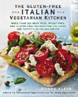 Klein, Donna - The Gluten-Free Italian Vegetarian Kitchen: More Than 225 Meat-Free, Wheat-Free, and Gluten-Free Recipes for Delicious and N utricious Italian Dishes - 9780399166167 - V9780399166167