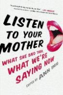 Imig, Ann - Listen to Your Mother: What She Said Then, What We're Saying Now - 9780399169854 - V9780399169854