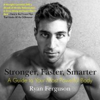 Ferguson, Ryan - Stronger, Faster, Smarter: A Guide to Your Most Powerful Body - 9780399173066 - V9780399173066