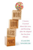 Knobler, Claude - More Love, Less Panic - 9780399176388 - V9780399176388