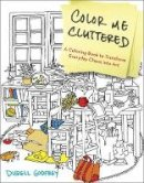 Godfrey, Durell - Color Me Cluttered: A Coloring Book to Transform Everyday Chaos into Art - 9780399183652 - V9780399183652