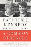Kennedy, Patrick J., Fried, Stephen - A Common Struggle: A Personal Journey Through the Past and Future of Mental Illness and Addiction - 9780399185717 - V9780399185717