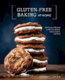 Jeffrey Larsen - Gluten-Free Baking At Home: 113 Never-Fail, Totally Delicious Recipes for Breads, Cakes, Cookies, and More - 9780399582790 - 9780399582790
