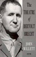 Willett, John - The Theatre Of Bertolt Brecht (Plays and Playwrights) - 9780413343604 - V9780413343604