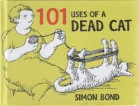 Bond, Simon - Hundred and One Uses of a Dead Cat - 9780413776907 - V9780413776907