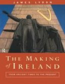 Lydon, James - The Making of Ireland: From Ancient Times to the Present - 9780415013482 - KTK0099386