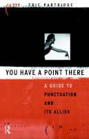 Partridge, Eric - You Have a Point There: A Guide to Punctuation and Its Allies - 9780415050753 - KKD0000362