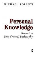 Michael Polanyi - Personal Knowledge: Towards a Post-critical Philosophy - 9780415151498 - V9780415151498