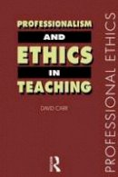 Carr, David - Professionalism and Ethics in Teaching - 9780415184601 - V9780415184601