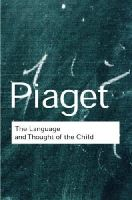 Jean Piaget - RC Series Bundle: The Language and Thought of the Child (Routledge Classics) - 9780415267502 - V9780415267502