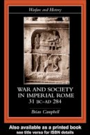 Campbell, Brian - War and Society in Imperial Rome, 31 BC-AD 284 (Warfare and History) - 9780415278829 - KKD0000412