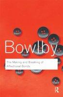 Bowlby, John - The Making & Breaking of Affectional Bonds - 9780415354813 - V9780415354813