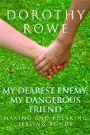 Rowe, Dorothy - My Dearest Enemy, My Dangerous Friend - 9780415390484 - V9780415390484