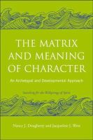 Dougherty, Nancy J.; West, Jacqueline J. - The Matrix and Meaning of Character - 9780415403009 - V9780415403009