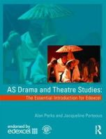 Perks, Alan, Porteous, Jacqueline - AS Drama and Theatre Studies: The Essential Introduction for Edexcel - 9780415436595 - V9780415436595