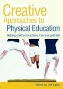 . Ed(s): Lavin, Jim - Creative Approaches to Physical Education - 9780415445887 - V9780415445887