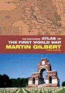 Gilbert, Martin - The Routledge Atlas of the First World War - 9780415460385 - V9780415460385