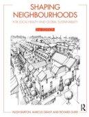 Guise, Richard; Barton, Hugh; Grant, Marcus - Shaping Neighbourhoods - 9780415495493 - V9780415495493