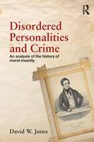 Jones, David W. - Disordered Personalities and Crime: An analysis of the history of moral insanity - 9780415502177 - V9780415502177