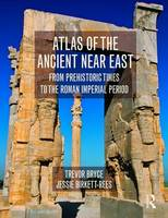 Bryce, Trevor, Birkett-Rees, Jessie - Atlas of the Ancient Near East: From Prehistoric Times to the Roman Imperial Period - 9780415508018 - V9780415508018