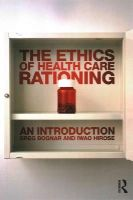 Bognar, Greg, Hirose, Iwao - The Ethics of Health Care Rationing: An Introduction - 9780415521185 - V9780415521185