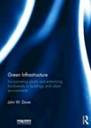 Dover, John W. - Green Infrastructure: Incorporating Plants and Enhancing Biodiversity in Buildings and Urban Environments - 9780415521239 - V9780415521239
