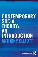 Elliott, Anthony - Contemporary Social Theory - 9780415521376 - V9780415521376
