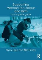 Leap, Nicky, Hunter, Billie - Supporting Women for Labour and Birth: A Thoughtful Guide - 9780415524292 - V9780415524292