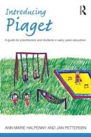 Halpenny, Ann Marie, Pettersen, Jan - Introducing Piaget: A guide for practitioners and students in early years education - 9780415525275 - V9780415525275