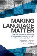 Vause, Deborah J., Amberg, Julie S. - Making Language Matter: Teaching Resources for Meeting the English Language Arts Common Core State Standards in Grades 9-12 - 9780415528009 - V9780415528009