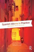 Muñoz-Basols, Javier, Pérez Sinusía, Yolanda, David, Marianne - Spanish Idioms in Practice: Understanding Language and Culture - 9780415533928 - V9780415533928