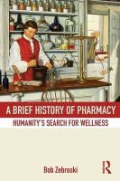 Zebroski, Bob - A Brief History of Pharmacy: Humanity's Search for Wellness - 9780415537841 - V9780415537841