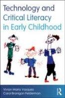 Vasquez, Vivian; Felderman, Carol Branigan - Technology and Critical Literacy in Early Childhood - 9780415539517 - V9780415539517