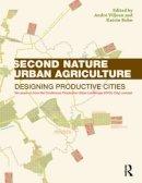 Viljoen, André, Bohn, Katrin - Second Nature Urban Agriculture: Designing Productive Cities - 9780415540582 - V9780415540582
