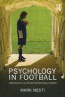 Nesti, Mark - Psychology in Football - 9780415549998 - V9780415549998