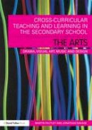 Fautley, Martin, Savage, Jonathan - Cross-Curricular Teaching and Learning in the Secondary School... The Arts: Drama, Visual Art, Music and Design - 9780415550451 - V9780415550451