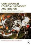 Ungureanu, Camil, Monti, Paolo - Contemporary Political Philosophy and Religion: Between Public Reason and Pluralism - 9780415552196 - V9780415552196