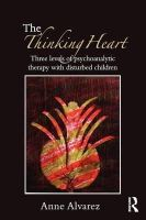 Alvarez, Anne - The Thinking Heart: Three levels of psychoanalytic therapy with disturbed children - 9780415554879 - V9780415554879