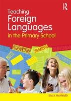 Maynard, Sally - Teaching Foreign Languages in the Primary School - 9780415557429 - V9780415557429